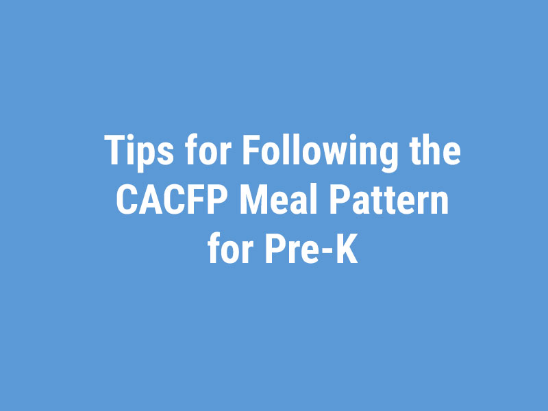Pre-K Meal Pattern Overview CACFP K-5
