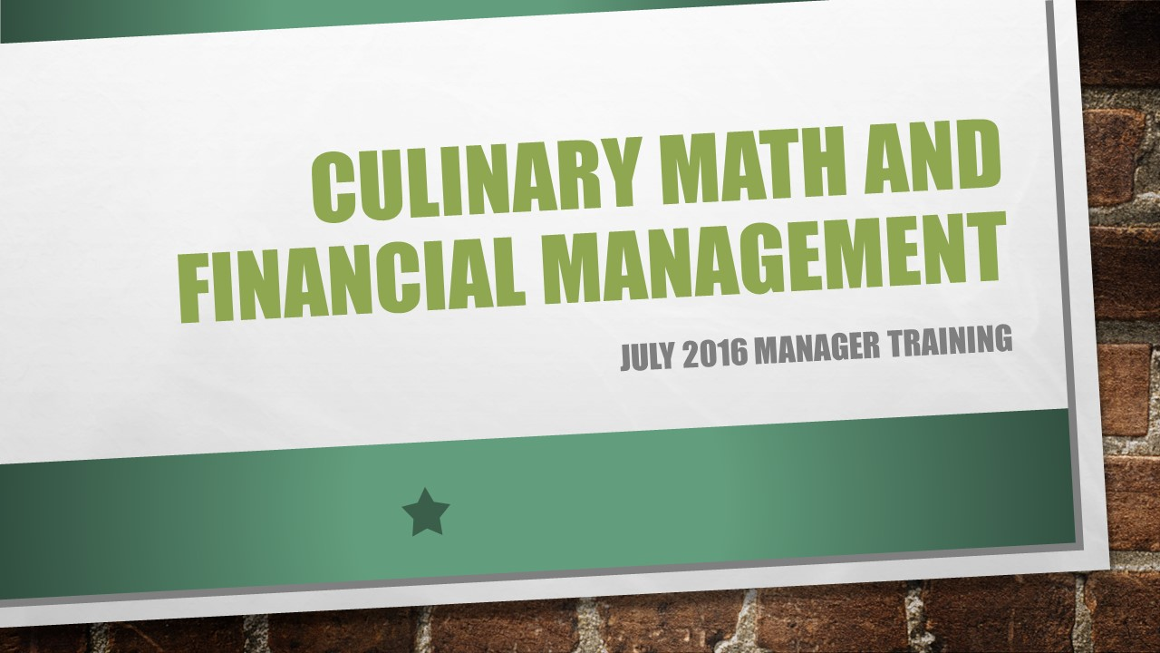 Culinary Math and Financial Management - Manager Training July 2016 - Slide 1